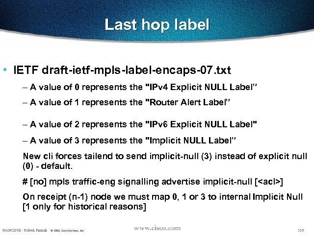 Last hop label • IETF draft-ietf-mpls-label-encaps-07. txt – A value of 0 represents the