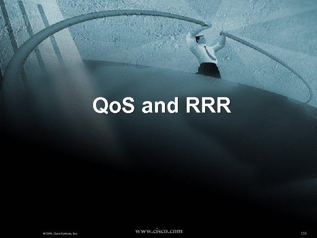 Qo. S and RRR © 1999, Cisco Systems, Inc. 133