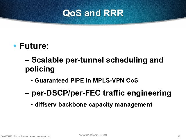 Qo. S and RRR • Future: – Scalable per-tunnel scheduling and policing • Guaranteed