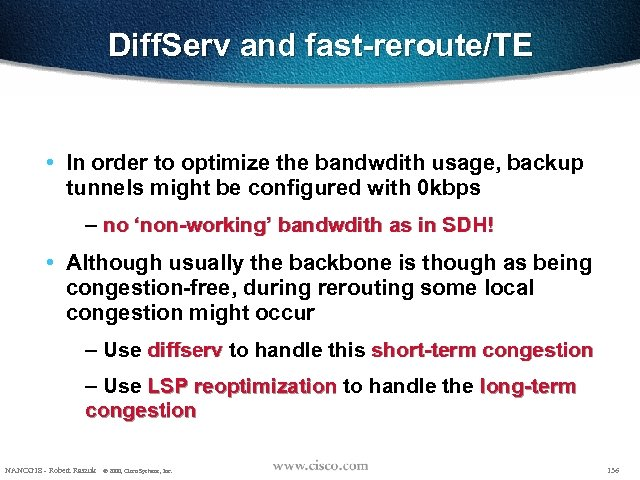 Diff. Serv and fast-reroute/TE • In order to optimize the bandwdith usage, backup tunnels