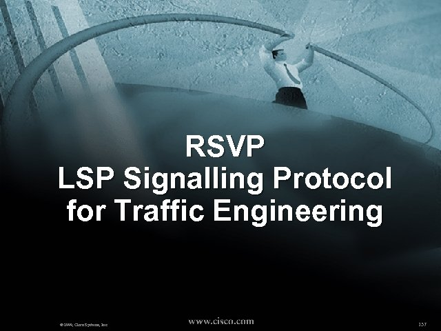 RSVP LSP Signalling Protocol for Traffic Engineering © 1999, Cisco Systems, Inc. 137