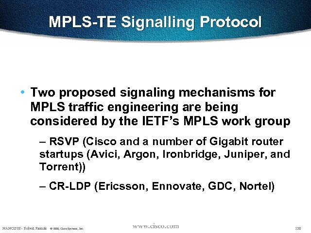 MPLS-TE Signalling Protocol • Two proposed signaling mechanisms for MPLS traffic engineering are being