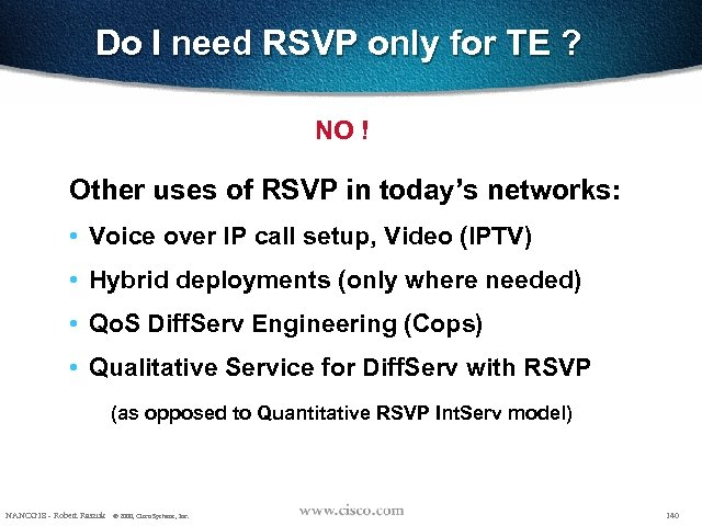 Do I need RSVP only for TE ? NO ! Other uses of RSVP