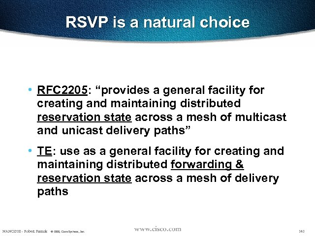 """RSVP is a natural choice • RFC 2205: """"provides a general facility for creating"""