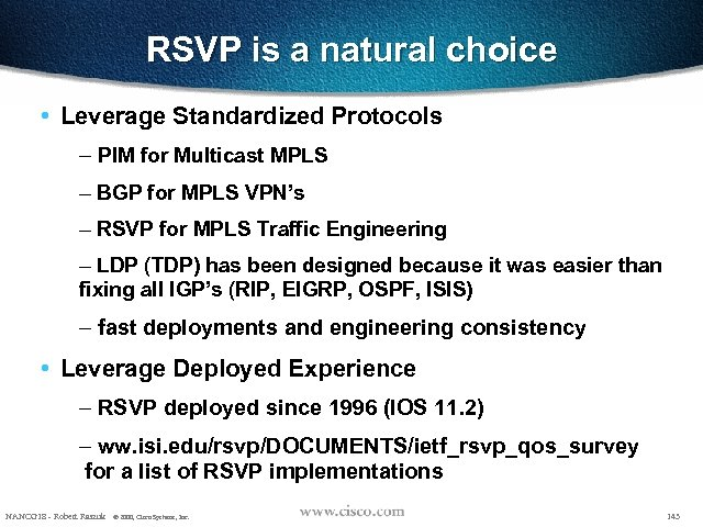 RSVP is a natural choice • Leverage Standardized Protocols – PIM for Multicast MPLS