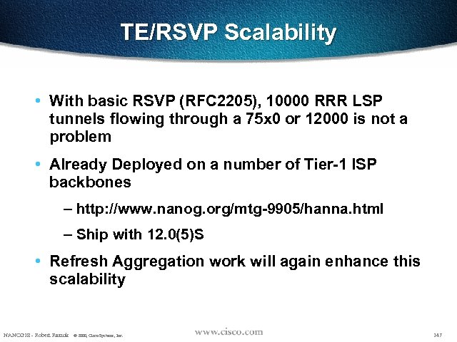 TE/RSVP Scalability • With basic RSVP (RFC 2205), 10000 RRR LSP tunnels flowing through