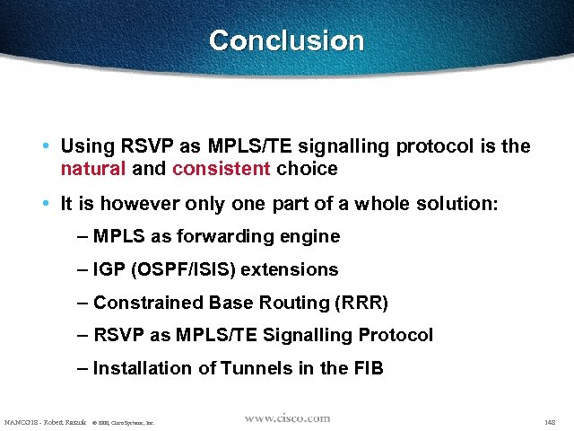 Conclusion • Using RSVP as MPLS/TE signalling protocol is the natural and consistent choice