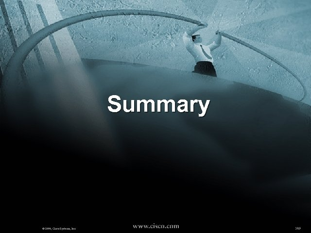 Summary © 1999, Cisco Systems, Inc. 149