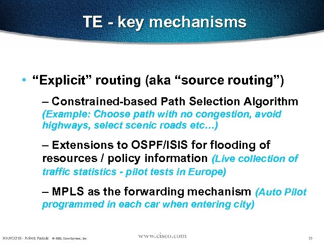 """TE - key mechanisms • """"Explicit"""" routing (aka """"source routing"""") – Constrained-based Path Selection"""