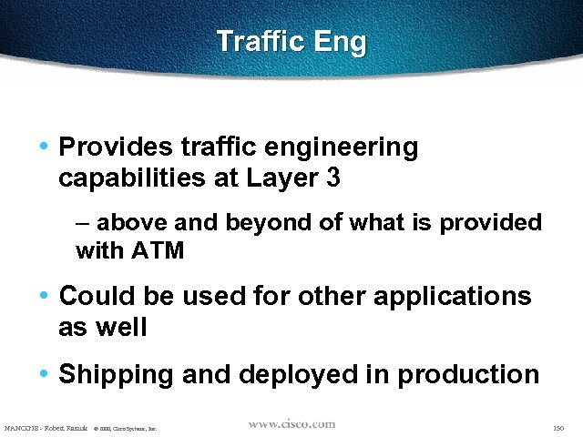 Traffic Eng • Provides traffic engineering capabilities at Layer 3 – above and beyond