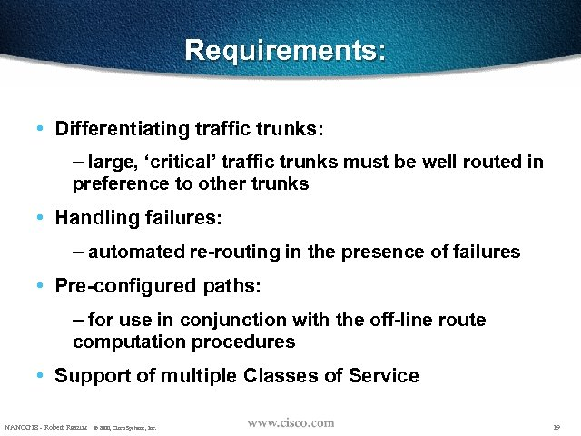 Requirements: • Differentiating traffic trunks: – large, 'critical' traffic trunks must be well routed