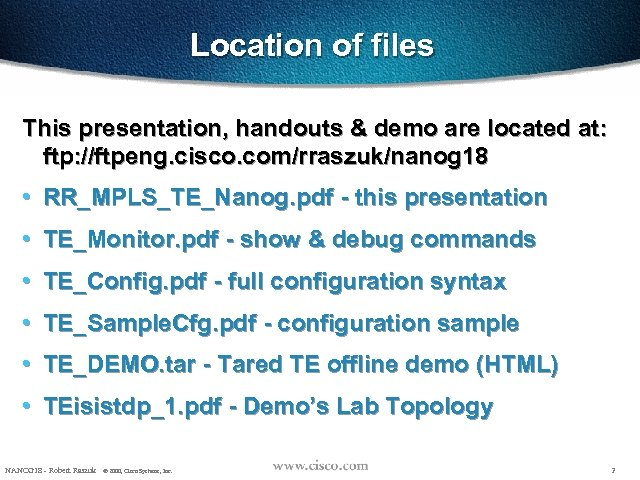 Location of files This presentation, handouts & demo are located at: ftp: //ftpeng. cisco.