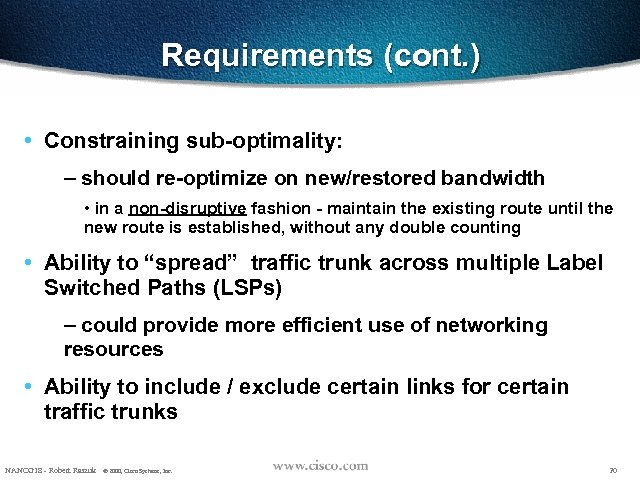 Requirements (cont. ) • Constraining sub-optimality: – should re-optimize on new/restored bandwidth • in