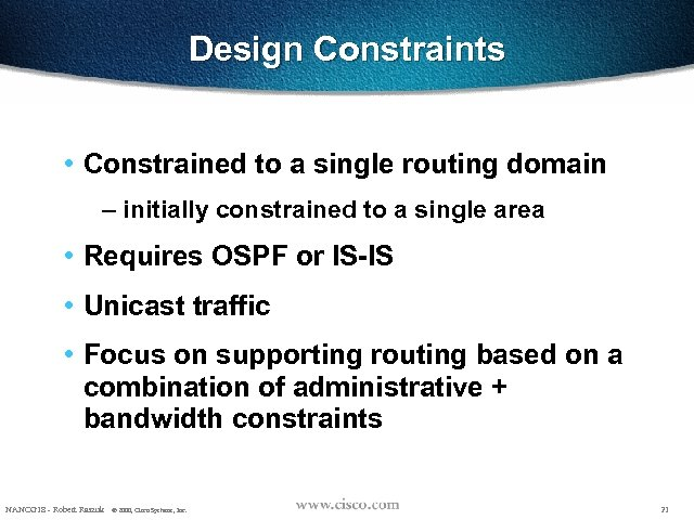 Design Constraints • Constrained to a single routing domain – initially constrained to a