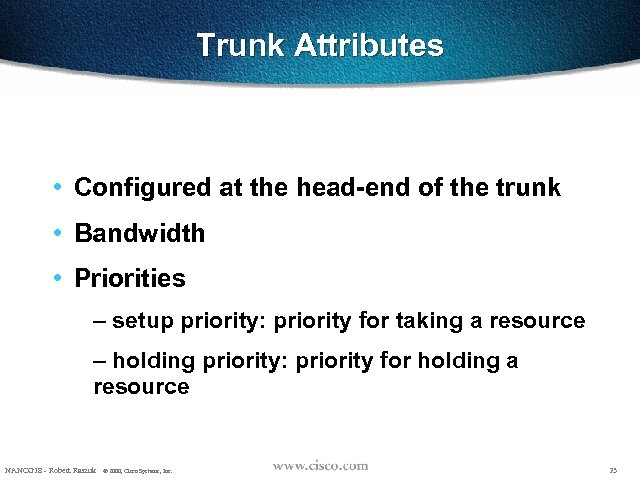 Trunk Attributes • Configured at the head-end of the trunk • Bandwidth • Priorities