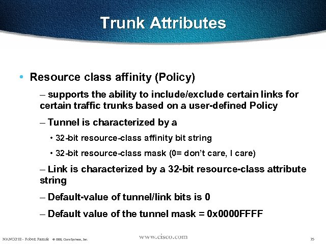 Trunk Attributes • Resource class affinity (Policy) – supports the ability to include/exclude certain