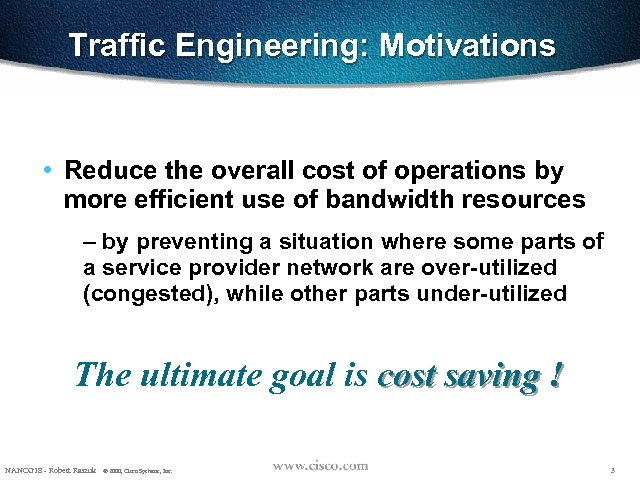 Traffic Engineering: Motivations • Reduce the overall cost of operations by more efficient use