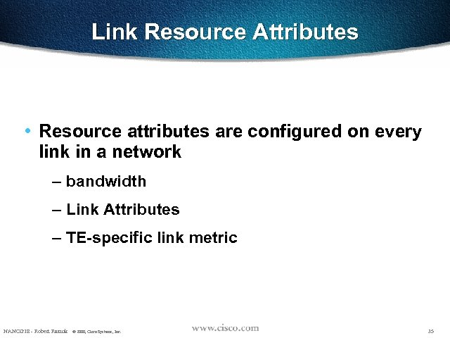 Link Resource Attributes • Resource attributes are configured on every link in a network