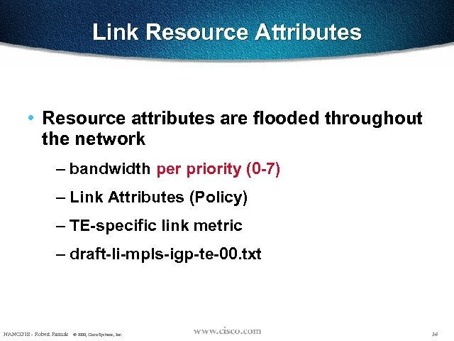 Link Resource Attributes • Resource attributes are flooded throughout the network – bandwidth per
