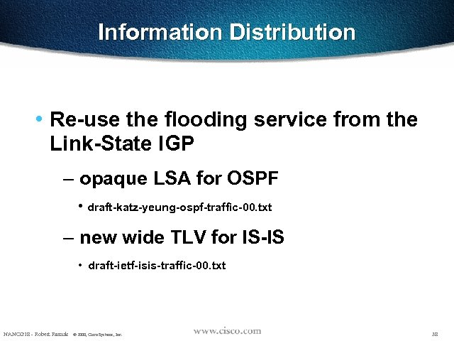 Information Distribution • Re-use the flooding service from the Link-State IGP – opaque LSA