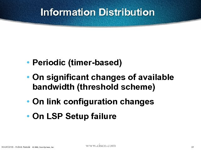 Information Distribution • Periodic (timer-based) • On significant changes of available bandwidth (threshold scheme)