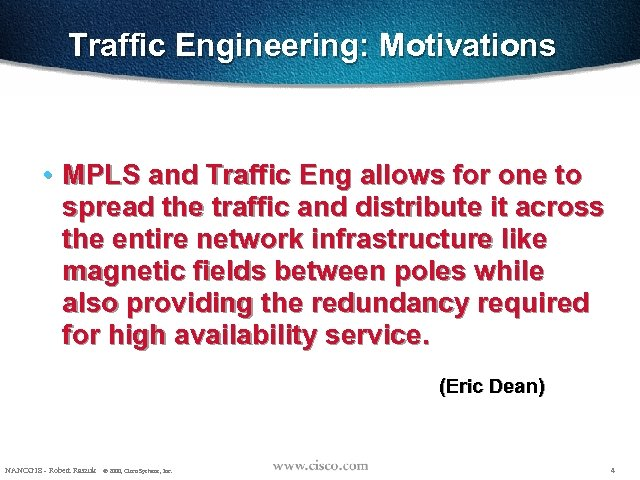 Traffic Engineering: Motivations • MPLS and Traffic Eng allows for one to spread the