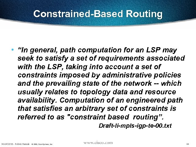 """Constrained-Based Routing • """"In general, path computation for an LSP may seek to satisfy"""