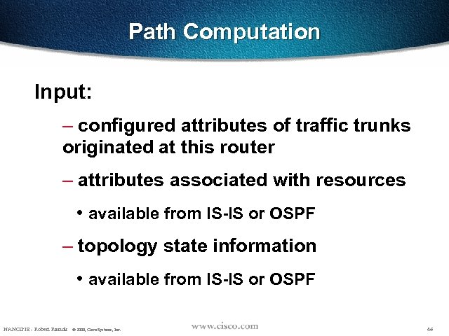 Path Computation Input: – configured attributes of traffic trunks originated at this router –