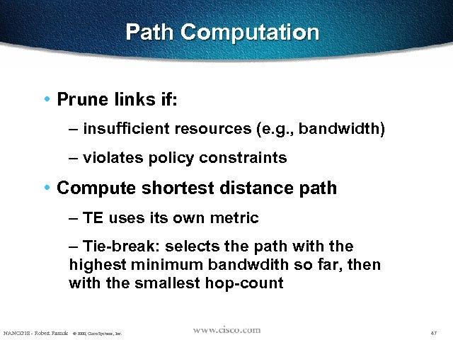 Path Computation • Prune links if: – insufficient resources (e. g. , bandwidth) –