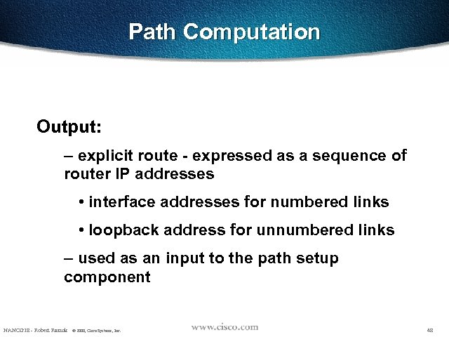 Path Computation Output: – explicit route - expressed as a sequence of router IP