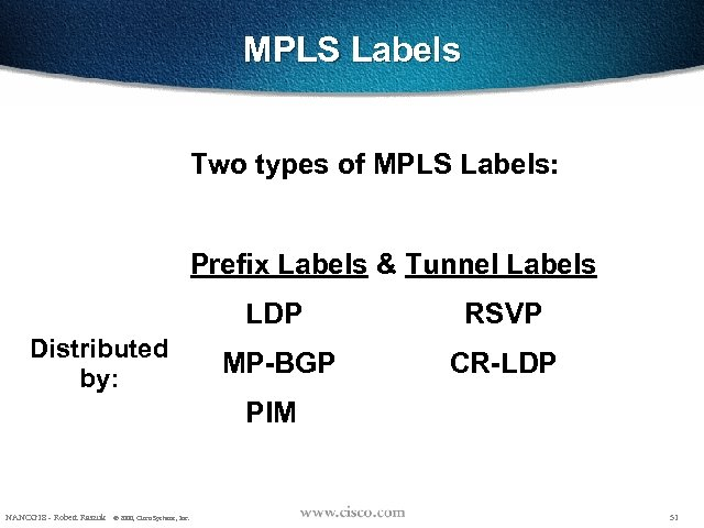 MPLS Labels Two types of MPLS Labels: Prefix Labels & Tunnel Labels LDP Distributed