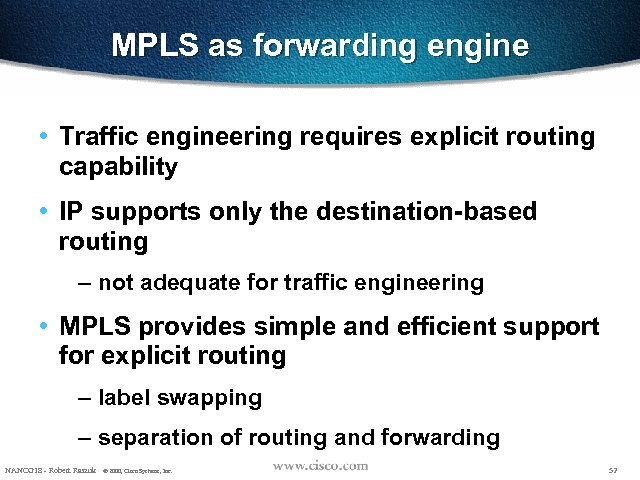 MPLS as forwarding engine • Traffic engineering requires explicit routing capability • IP supports
