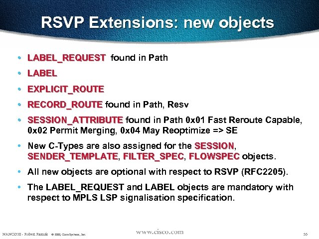 RSVP Extensions: new objects • LABEL_REQUEST found in Path • LABEL found in Resv