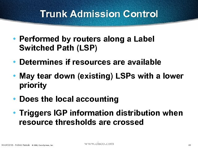 Trunk Admission Control • Performed by routers along a Label Switched Path (LSP) •