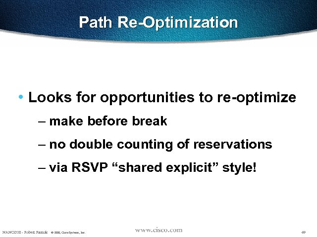 Path Re-Optimization • Looks for opportunities to re-optimize – make before break – no