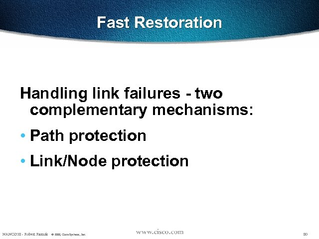 Fast Restoration Handling link failures - two complementary mechanisms: • Path protection • Link/Node