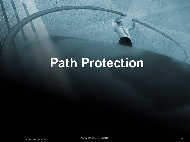 Path Protection © 1999, Cisco Systems, Inc. 81