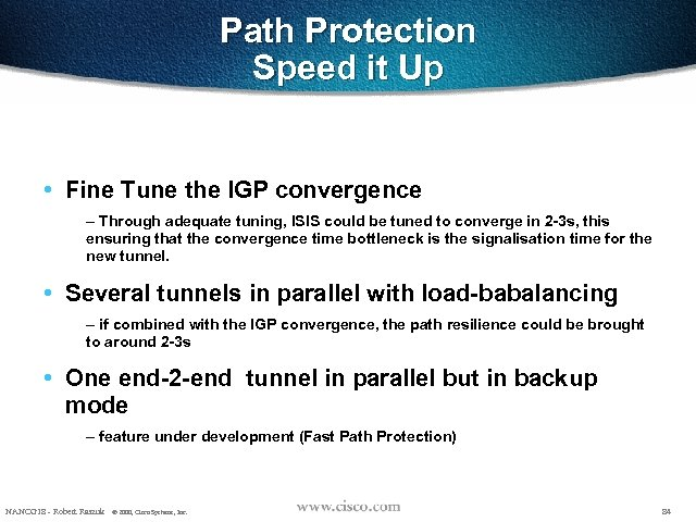 Path Protection Speed it Up • Fine Tune the IGP convergence – Through adequate