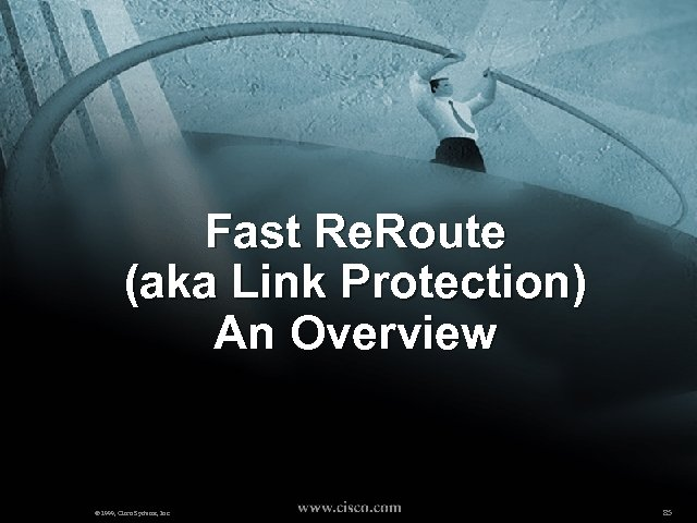 Fast Re. Route (aka Link Protection) An Overview © 1999, Cisco Systems, Inc. 85