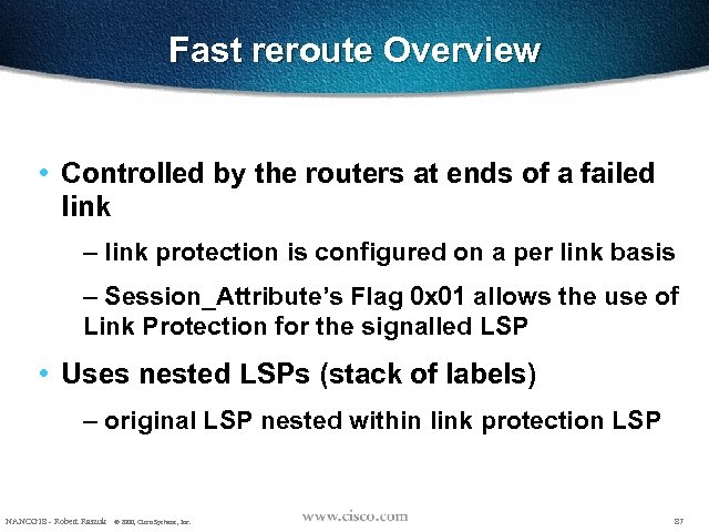 Fast reroute Overview • Controlled by the routers at ends of a failed link
