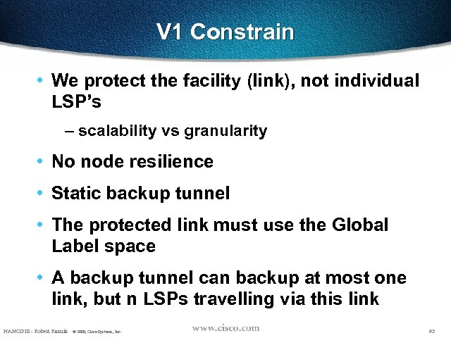 V 1 Constrain • We protect the facility (link), not individual LSP's – scalability