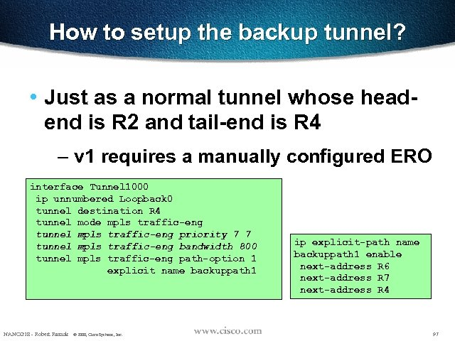 How to setup the backup tunnel? • Just as a normal tunnel whose headend