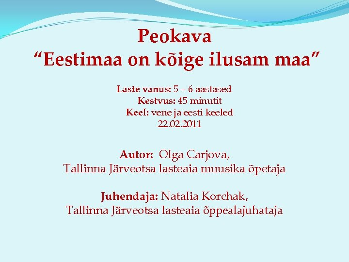 """Peokava """"Eestimaa on kõige ilusam maa"""" Laste vanus: 5 – 6 aastased Kestvus: 45"""
