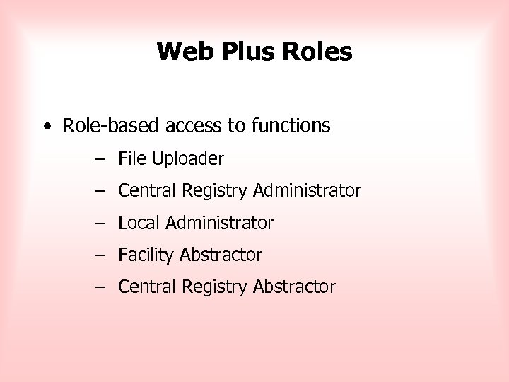 Web Plus Roles • Role-based access to functions – File Uploader – Central Registry