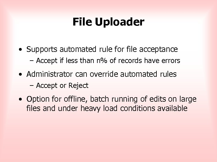 File Uploader • Supports automated rule for file acceptance – Accept if less than