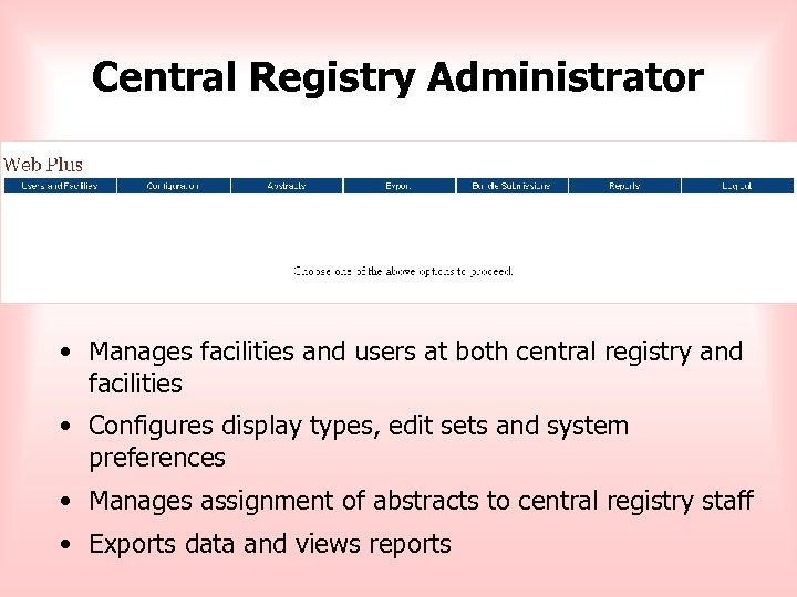 Central Registry Administrator • Manages facilities and users at both central registry and facilities