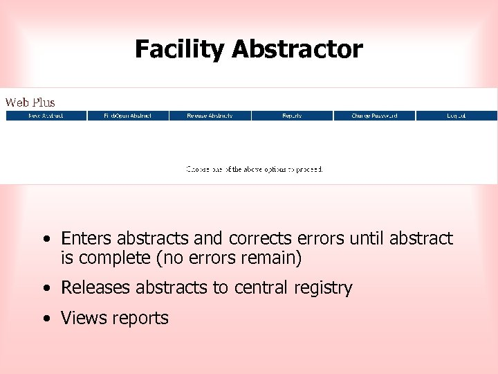 Facility Abstractor • Enters abstracts and corrects errors until abstract is complete (no errors