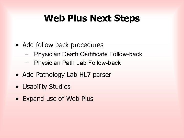 Web Plus Next Steps • Add follow back procedures – Physician Death Certificate Follow-back