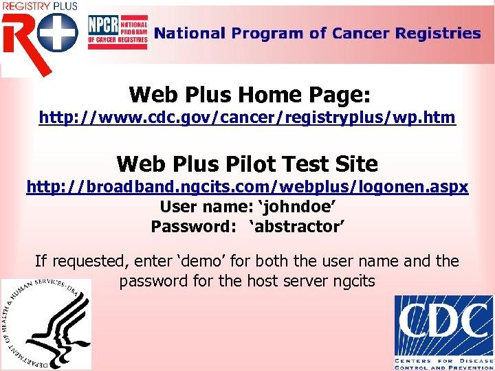 Web Plus Home Page: http: //www. cdc. gov/cancer/registryplus/wp. htm Web Plus Pilot Test Site