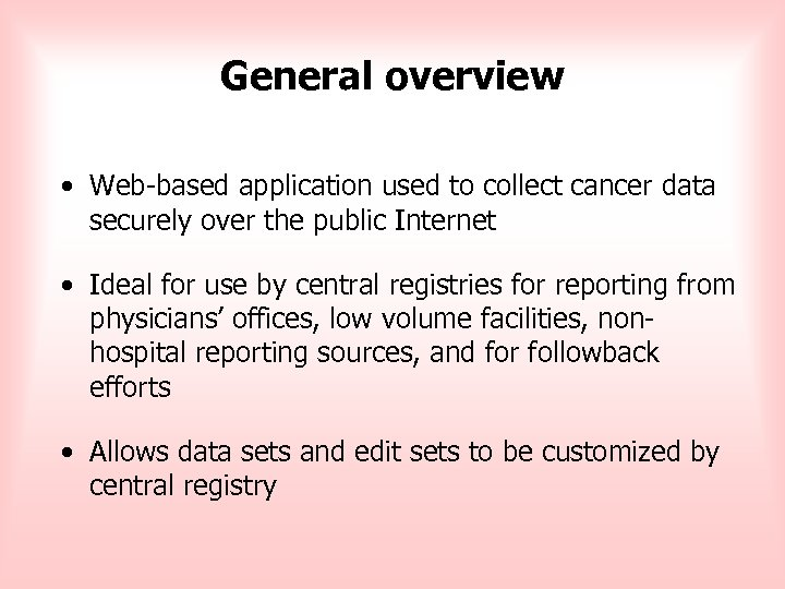 General overview • Web-based application used to collect cancer data securely over the public
